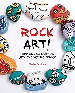 Rock Art! Painting and Crafting with the Humble Pebble by [Scicluna, Denise]