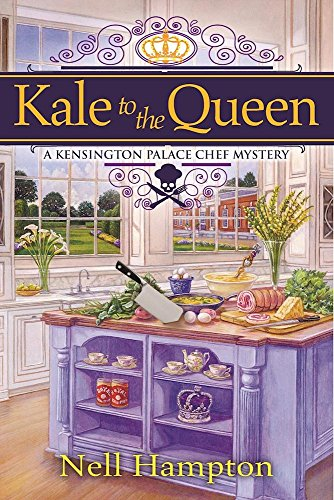 Kale to the Queen: A Kensington Palace Chef Mystery by [Hampton, Nell]