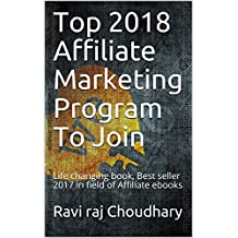 Top 2018 Affiliate Marketing Program To Join: Life changing book, Best seller 2017 in field of Affiliate ebooks