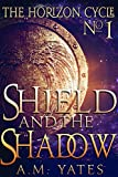 Shield and the Shadow (The Horizon Cycle Book 1)