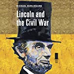 Lincoln and the Civil War: Concise Lincoln Library | Michael Burlingame