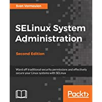SELinux System Administration - Second Edition (English Edition)