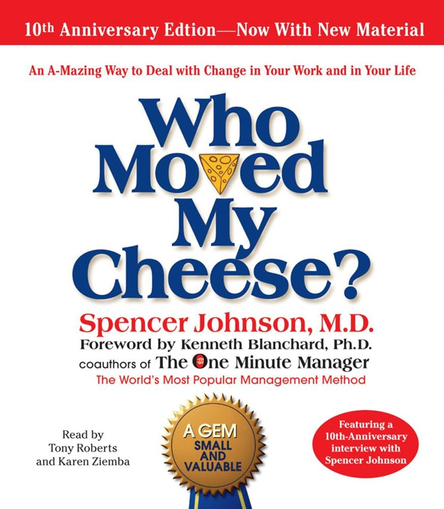 Who Moved My Cheese: Spencer Johnson M.D., Tony Roberts, Karen Ziemba,  Kenneth Blanchard Ph.D.: 0787721847021: Amazon.com: Books