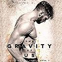 The Gravity of Us Hörbuch von Brittainy C. Cherry Gesprochen von: Erin Mallon, Brian Pallino