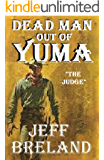 """Dead Man Out of Yuma: Book No. 1: """"The Judge"""": The Revenge Begins: An introduction to the Dead Man Out of Yuma series."""