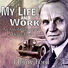 My Life and Work: An Autobiography of Henry Ford Audiobook by Henry Ford Narrated by Carson Beck