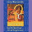 Seventy Times Seven Speech by Joan Borysenko Narrated by Joan Borsyenko