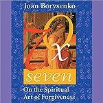 Seventy Times Seven | Joan Borysenko