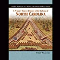 A Primary Source History of the Colony of North Carolina Audiobook by Melody S. Mis Narrated by Jay Snyder