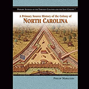 A Primary Source History of the Colony of North Carolina Audiobook