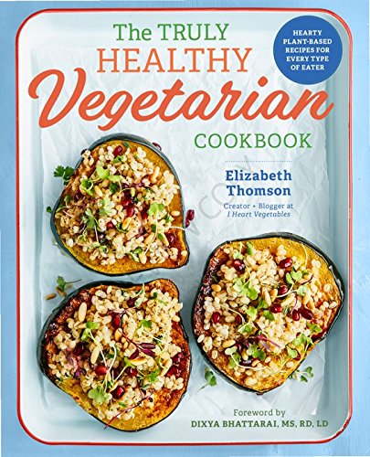 Pdf read the truly healthy vegetarian cookbook hearty plant based pdf read the truly healthy vegetarian cookbook hearty plant based recipes for every type of eater by elizabeth thomson full book series forumfinder Gallery