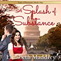 A Splash of Substance: Taste of Romance, Book 1 Audiobook by Elizabeth Maddrey Narrated by Brenna Hobbs