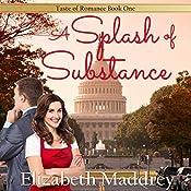 A Splash of Substance: Taste of Romance, Book 1 | Elizabeth Maddrey