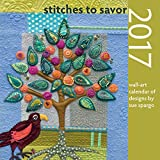 Stitches to Savor 2017: Wall-Art Calendar of Designs by Sue Spargo