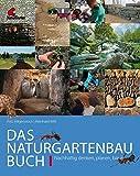 Das Naturgartenbau-Buch Band 1: Nachhaltig denken, planen, bauen