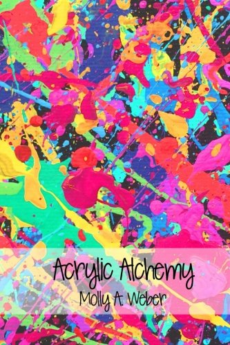 - Acrylic Alchemy: A Book of Love and Madness for Abstract Minds and Hearts
