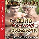 The Blind Werewolf Assassin: DeWitt's Pack 4 Hörbuch von Marcy Jacks Gesprochen von: Peter B. Brooke