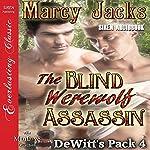 The Blind Werewolf Assassin: DeWitt's Pack 4 | Marcy Jacks
