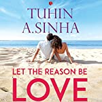 Let the Reason Be Love | Tuhin A. Sinha