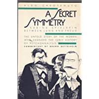 A Secret Symmetry: Sabina Spielrein Between Jung and Freud- The Untold Story of the Woman Who Changed the Early History of Psychoanalysis