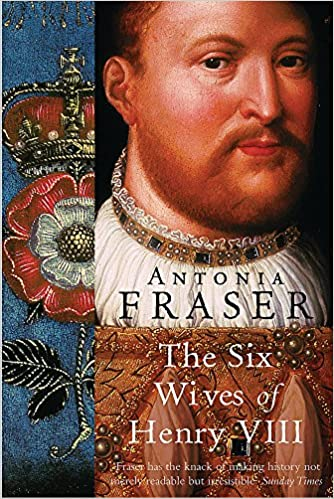the six wives of henry viii fraser antonia