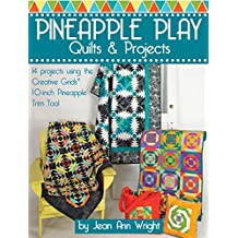 Pineapple Play Quilts & Projects: 14 Projects Using the Creative Grids(R) 10-Inch Pineapple Trim Tool