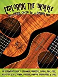 Exploring the Ukulele: An Intermediate Guide to Strumming, Arpeggios, Chords, 3rds, 6ths, Pentatonic Scales, Picking, Fingering, Hawaiian Turnarounds, and Songs