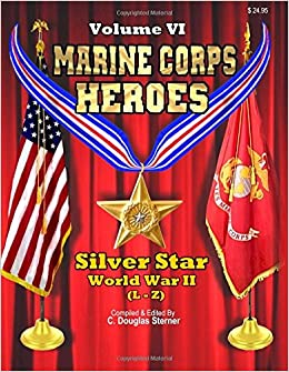 Marine Corps Heroes: Silver Star World War II L-Z : Volume 6