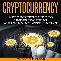 Cryptocurrency: A Beginner's Guide to Understanding and Winning with Fintech