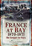 France at Bay 1870-1871, Douglas Fermer, 1848843259