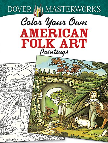 Dover Masterworks: Color Your Own American Folk Art Paintings (Adult Coloring)