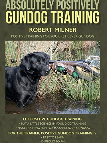 (Absolutely Positively Gundog Training Companion Video)