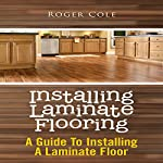 Installing Laminate Flooring: A Guide To Installing A Laminate Floor | Roger Cole