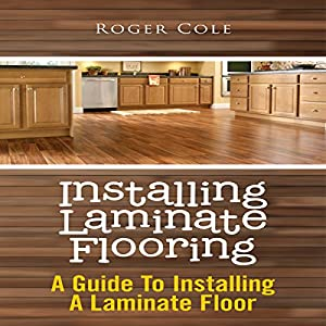 Installing Laminate Flooring: A Guide To Installing A Laminate Floor Audiobook