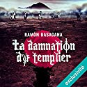 La damnation du templier Audiobook by Ramón Basagana Narrated by François Raison