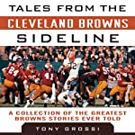 Tales from the Cleveland Browns Sideline: A Collection of the Greatest Browns Stories Ever Told | Tony Grossi