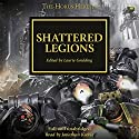 Shattered Legions: The Horus Heresy, Book 43 Hörbuch von Dan Abnett, David Annandale, John French, Guy Haley, Nick Kyme, Graham McNeill, Gav Thorpe, Chris Wraight Gesprochen von: Jonathan Keeble