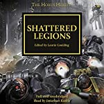 Shattered Legions: The Horus Heresy, Book 43 | Dan Abnett,David Annandale,John French,Guy Haley,Nick Kyme,Graham McNeill,Gav Thorpe,Chris Wraight