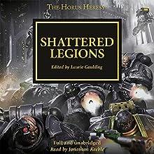Shattered Legions: The Horus Heresy, Book 43 Audiobook by Dan Abnett, David Annandale, John French, Guy Haley, Nick Kyme, Graham McNeill, Gav Thorpe, Chris Wraight Narrated by Jonathan Keeble