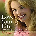 Love Your Life: Living Happy, Healthy, and Whole Audiobook by Victoria Osteen
