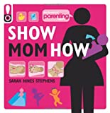 Show Mom How, Sarah Hines Stephens, 161628112X