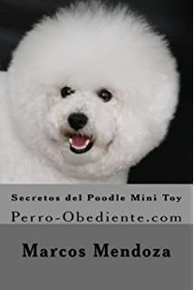Secretos del Poodle Mini Toy: Perro-Obediente.com (Spanish Edition)