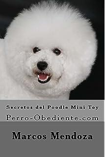 Secretos del Poodle Mini Toy: Perro-Obediente.com (Spanish Edition)