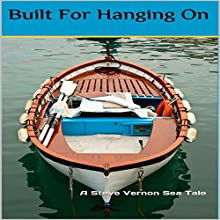 Built for Hanging On: A Post-Apocalyptic Love Story: Steve Vernon's Sea Tales, Book 5 Audiobook by Steve Vernon Narrated by Stephen R. Planalp