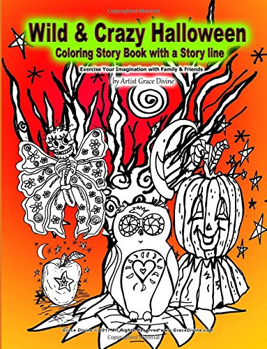Wild & Crazy Halloween  Coloring Story Book with a Story line Exercise Your Imagination with Family and Friends by Artist Grace Divine ebook