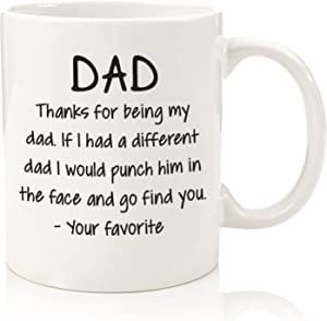 Thanks For Being My Dad Funny Coffee Mug - Best Fathers Day Gifts for Dad - Unique Gag Dad Gifts from Daughter, Son - Cool Birthday Present Idea for a Father, Men, Guys, Him - Fun Novelty Cup - 11 oz