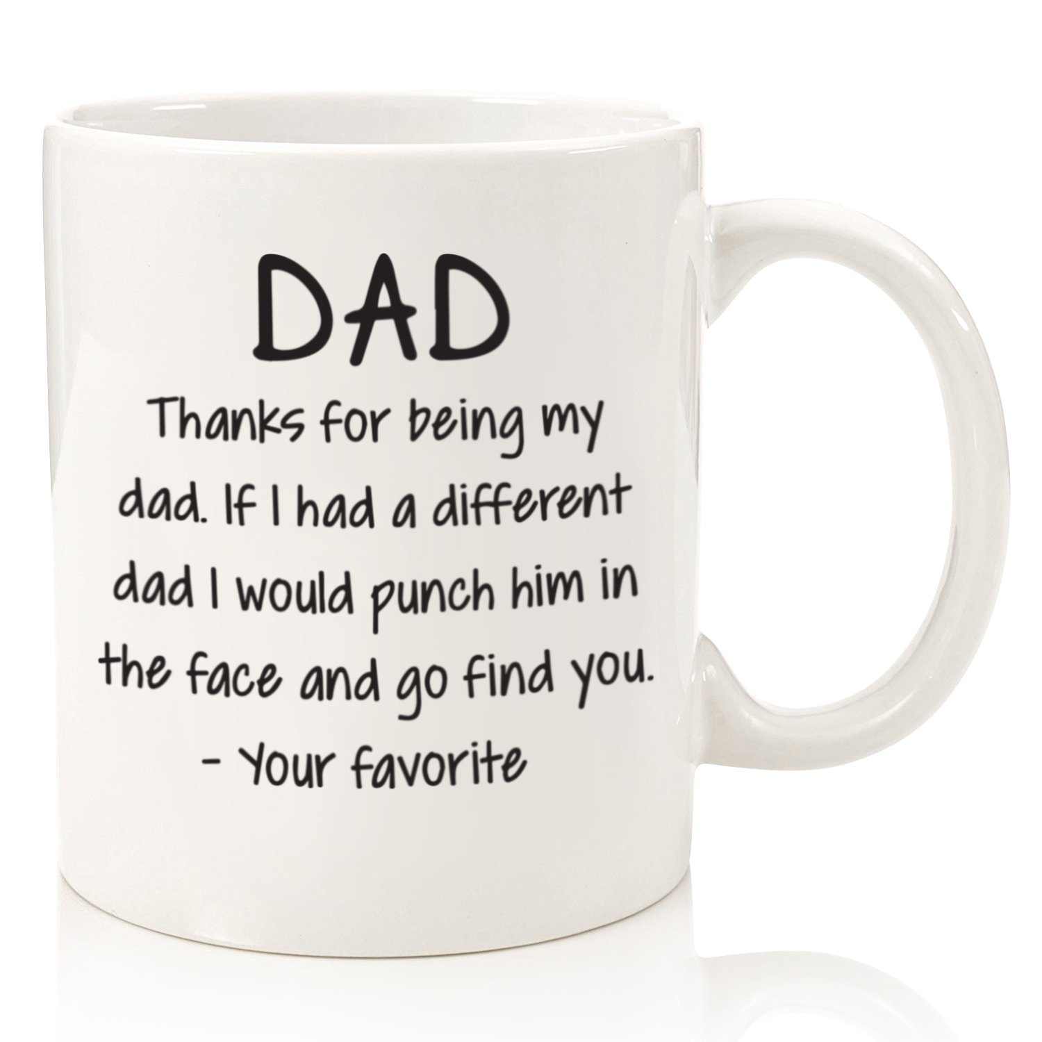 Thanks For Being My Dad Funny Mug - Best Dad Fathers Day Gifts - Unique Gag Gift For Him From Daughter, Son - Cool Birthday Present Idea For a Father, Men, Guys - Fun Novelty Coffee Cup - 11 oz