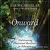 #5: Onward: Cultivating Emotional Resilience in Educators