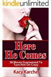 Sex Guide For Women (Here He Comes : 38 Moves Guaranteed to Turn Him on Crazy Book 1)