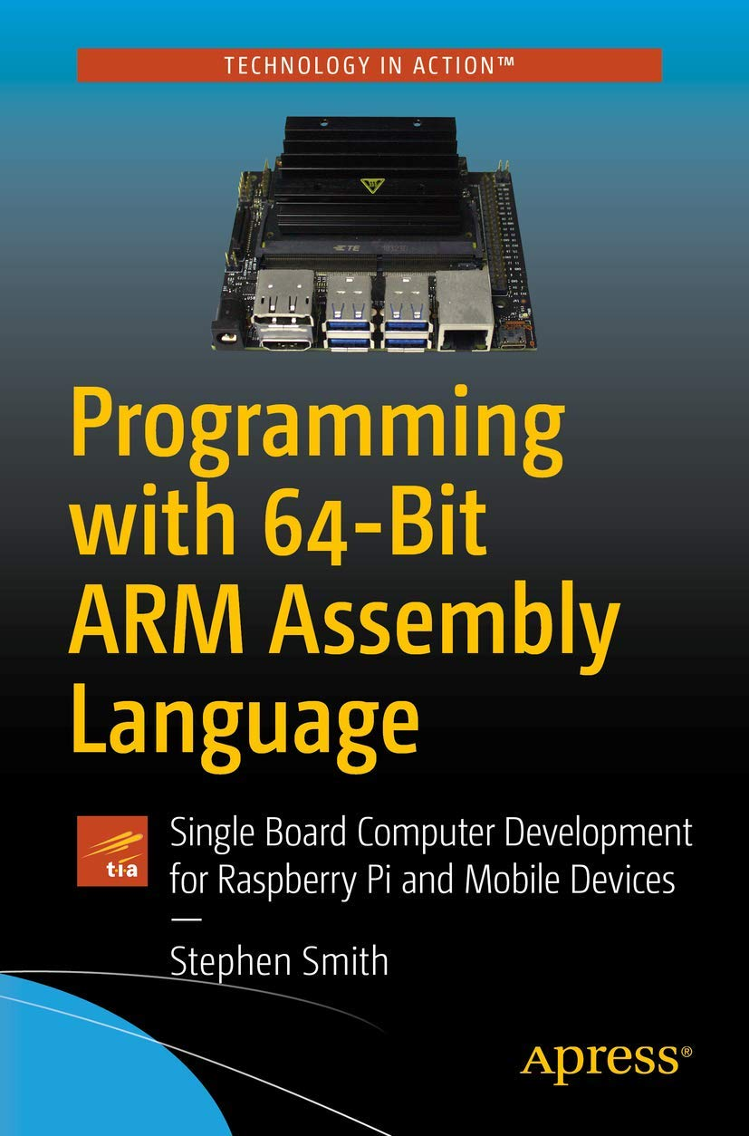 Programming with 64-Bit ARM Assembly Language: Single Board Computer Development for Raspberry Pi and also Mobile Devices